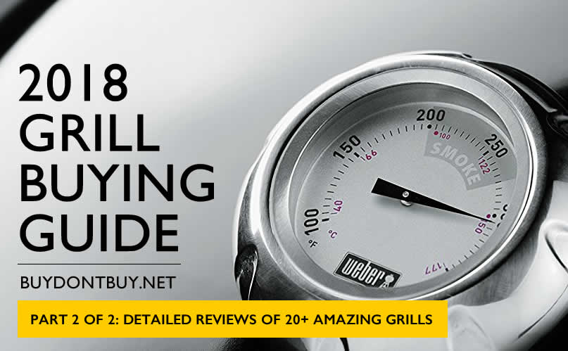 2018 Grill Buying Guide, Part 2 of 2: Detailed Reviews of 20+ Amazing Grills